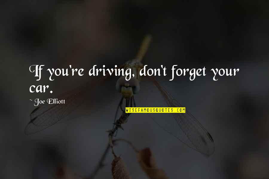 Car Quotes By Joe Elliott: If you're driving, don't forget your car.