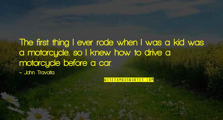 Car Quotes By John Travolta: The first thing I ever rode when I