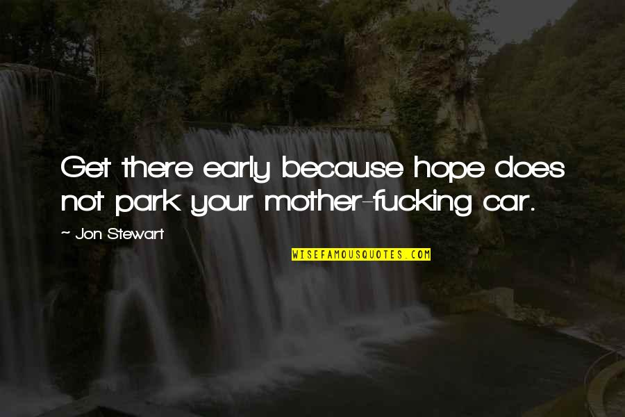 Car Quotes By Jon Stewart: Get there early because hope does not park