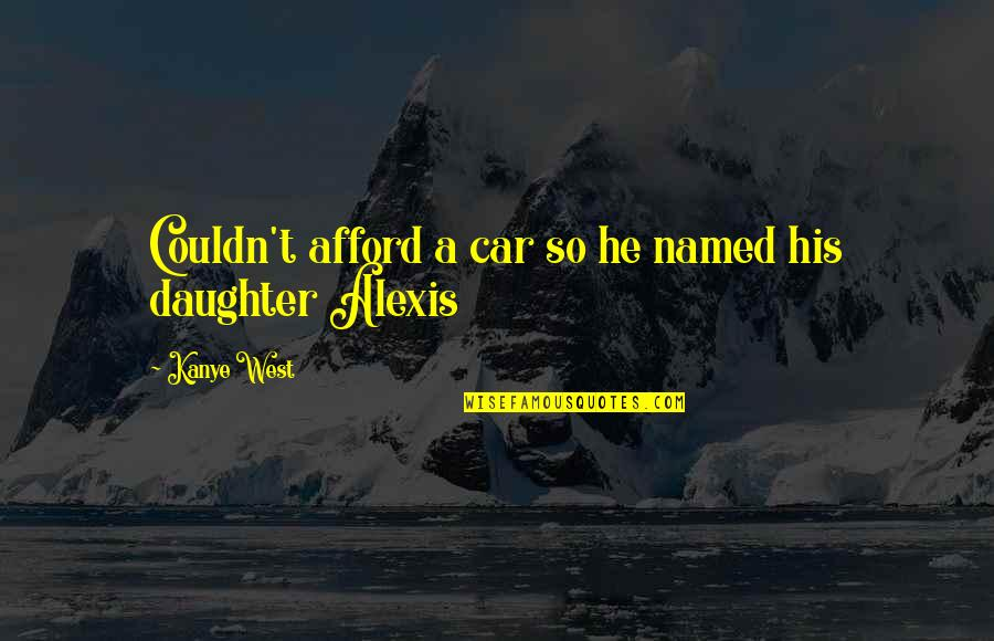 Car Quotes By Kanye West: Couldn't afford a car so he named his