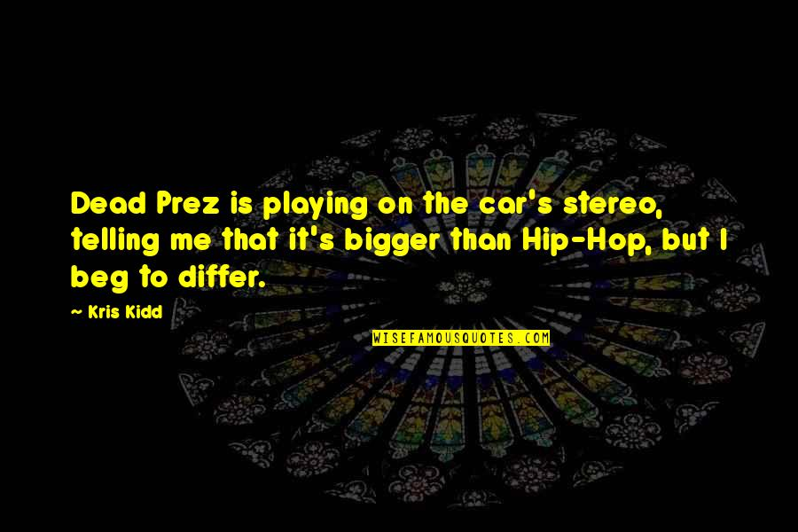 Car Quotes By Kris Kidd: Dead Prez is playing on the car's stereo,