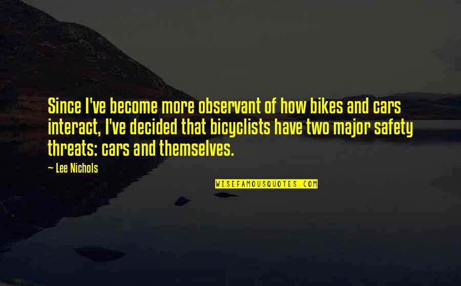 Car Quotes By Lee Nichols: Since I've become more observant of how bikes