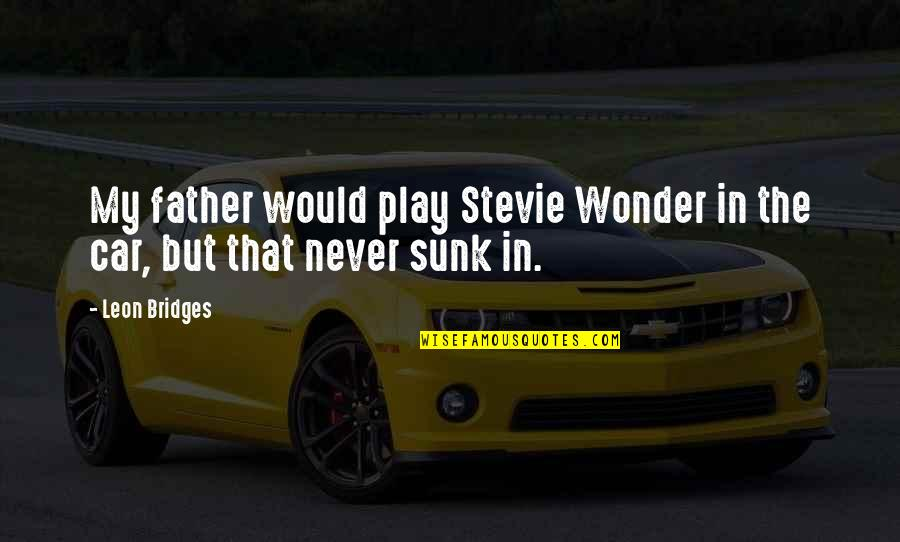 Car Quotes By Leon Bridges: My father would play Stevie Wonder in the