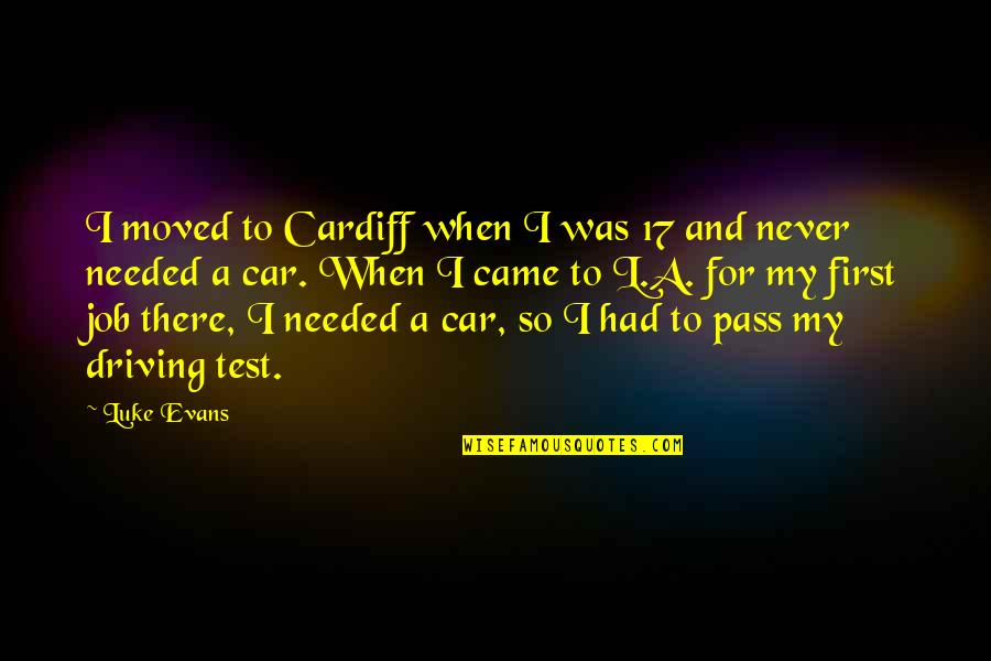 Car Quotes By Luke Evans: I moved to Cardiff when I was 17