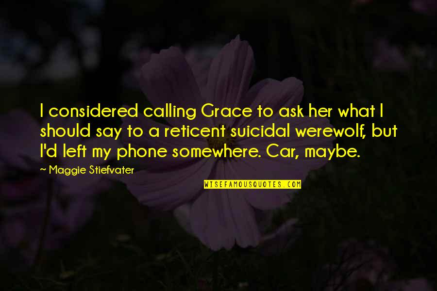 Car Quotes By Maggie Stiefvater: I considered calling Grace to ask her what