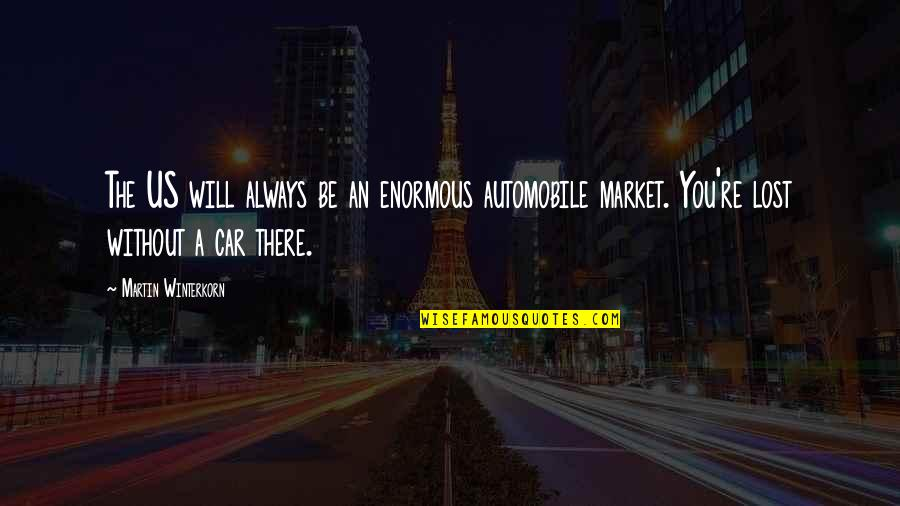 Car Quotes By Martin Winterkorn: The US will always be an enormous automobile