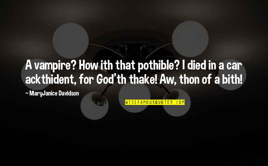 Car Quotes By MaryJanice Davidson: A vampire? How ith that pothible? I died