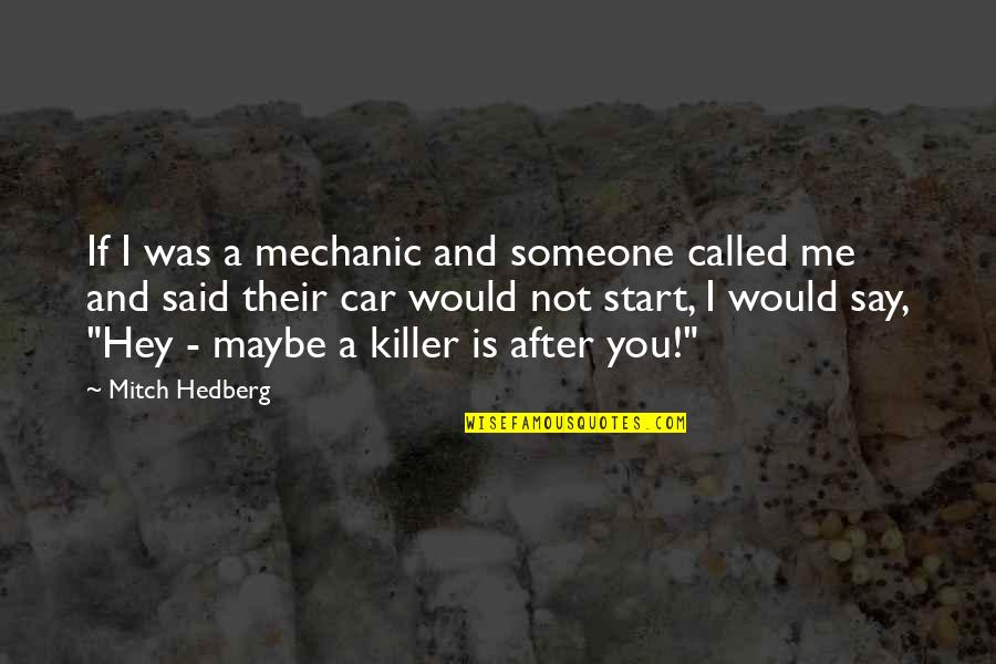 Car Quotes By Mitch Hedberg: If I was a mechanic and someone called
