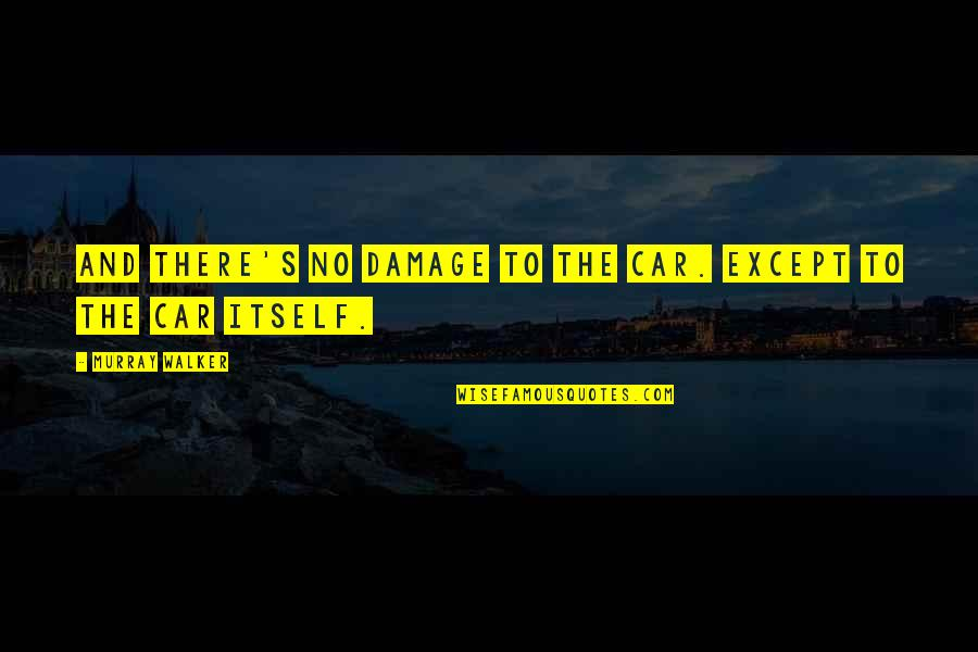 Car Quotes By Murray Walker: And there's no damage to the car. Except