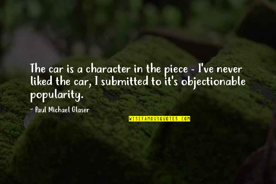 Car Quotes By Paul Michael Glaser: The car is a character in the piece