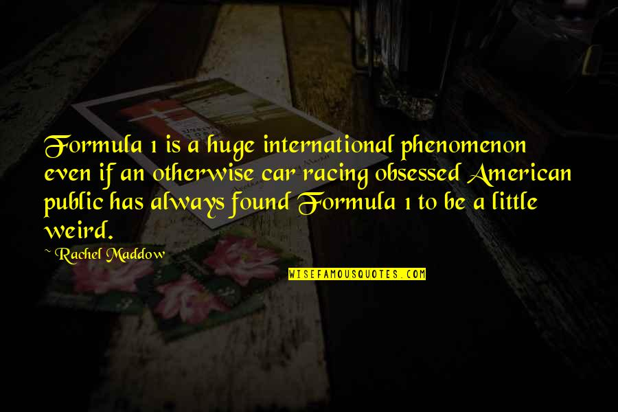 Car Quotes By Rachel Maddow: Formula 1 is a huge international phenomenon even