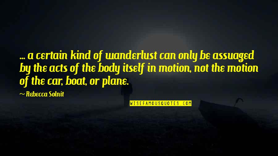 Car Quotes By Rebecca Solnit: ... a certain kind of wanderlust can only
