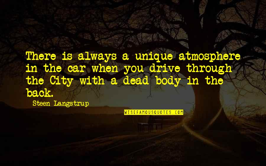 Car Quotes By Steen Langstrup: There is always a unique atmosphere in the