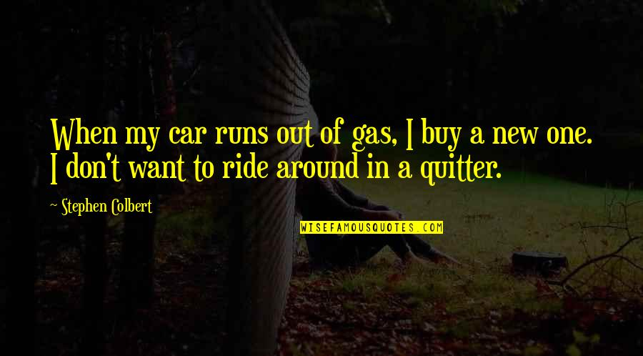 Car Quotes By Stephen Colbert: When my car runs out of gas, I