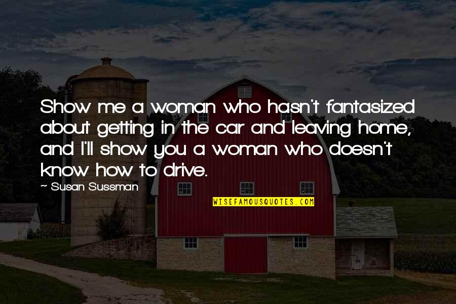 Car Quotes By Susan Sussman: Show me a woman who hasn't fantasized about