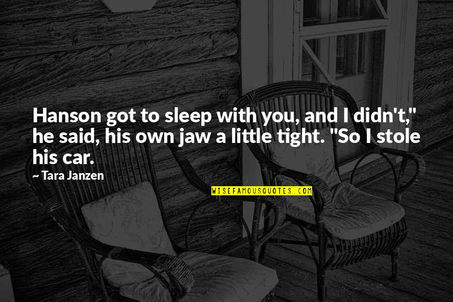 Car Quotes By Tara Janzen: Hanson got to sleep with you, and I