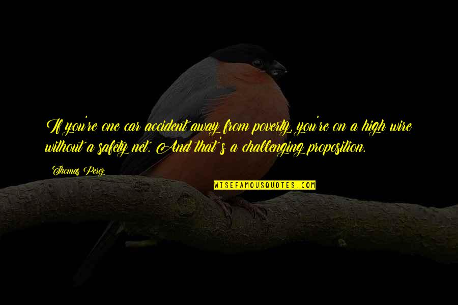 Car Quotes By Thomas Perez: If you're one car accident away from poverty,