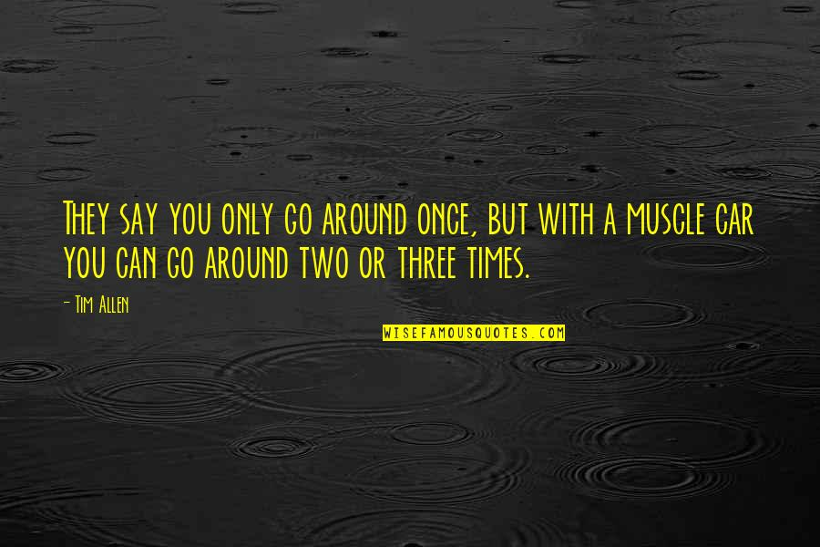 Car Quotes By Tim Allen: They say you only go around once, but
