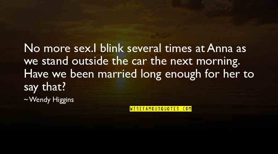 Car Quotes By Wendy Higgins: No more sex.I blink several times at Anna