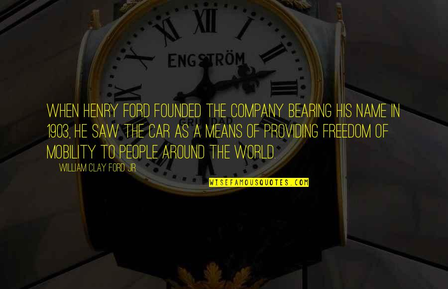 Car Quotes By William Clay Ford Jr.: When Henry Ford founded the company bearing his