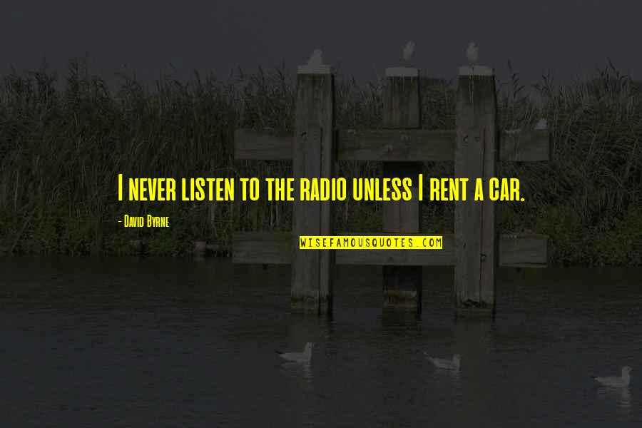 Car Rent Quotes By David Byrne: I never listen to the radio unless I