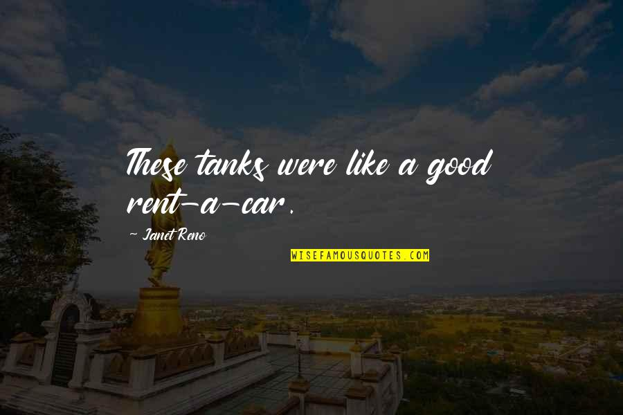 Car Rent Quotes By Janet Reno: These tanks were like a good rent-a-car.