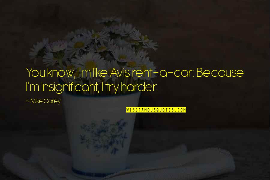 Car Rent Quotes By Mike Carey: You know, I'm like Avis rent-a-car: Because I'm