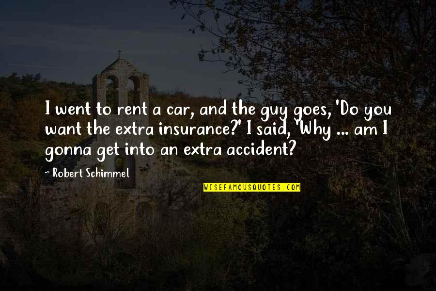 Car Rent Quotes By Robert Schimmel: I went to rent a car, and the