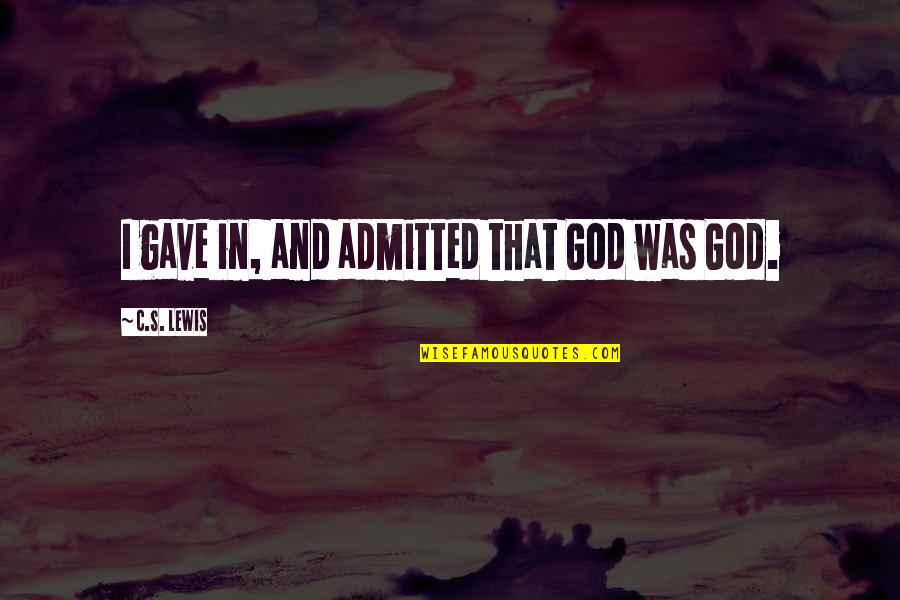 Car Salesperson Quotes By C.S. Lewis: I gave in, and admitted that God was