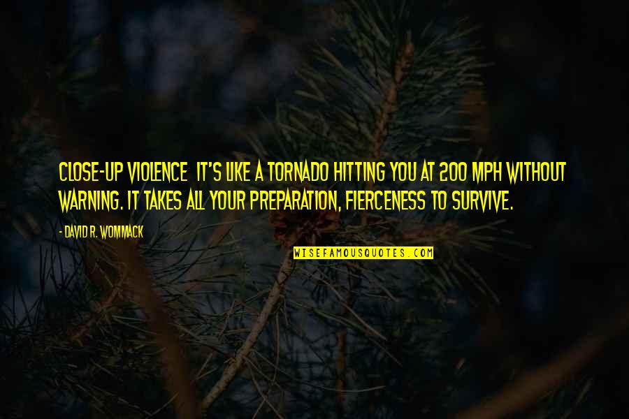 Car Salesperson Quotes By David R. Wommack: Close-up violence it's like a tornado hitting you