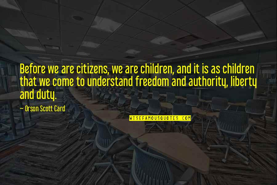 Car Salesperson Quotes By Orson Scott Card: Before we are citizens, we are children, and