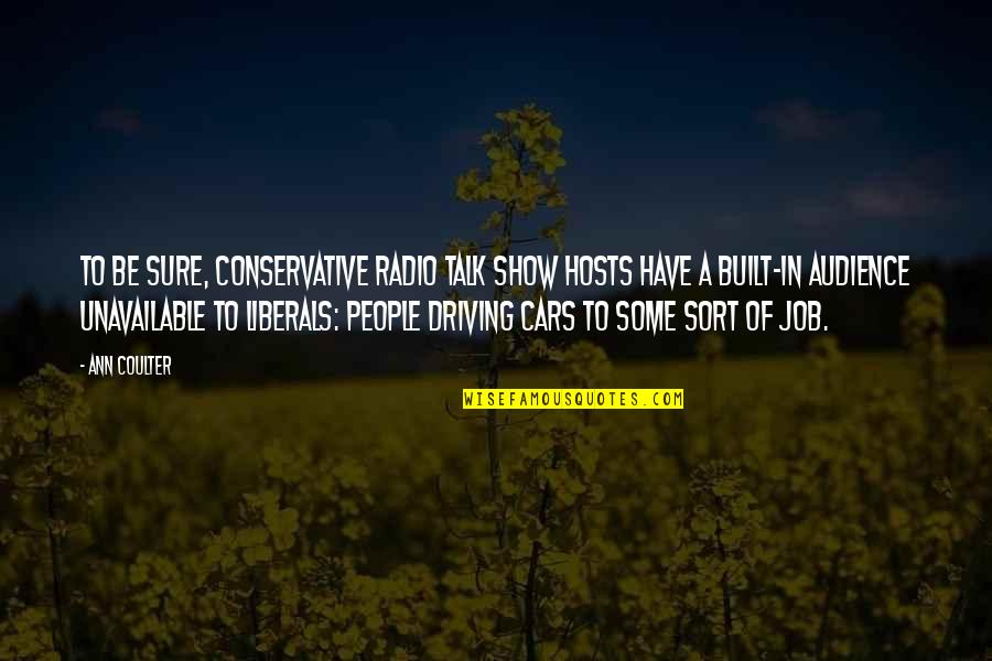 Car Show Quotes By Ann Coulter: To be sure, conservative radio talk show hosts