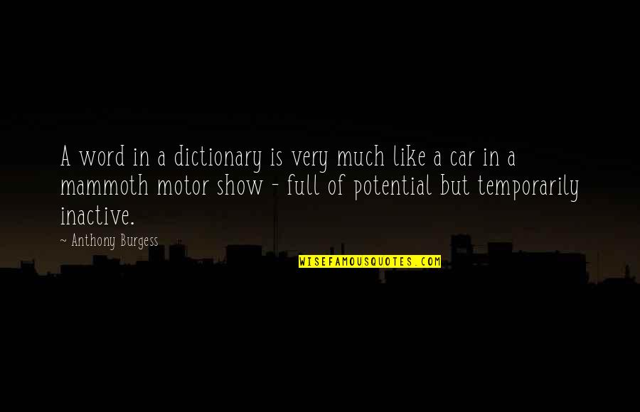 Car Show Quotes By Anthony Burgess: A word in a dictionary is very much