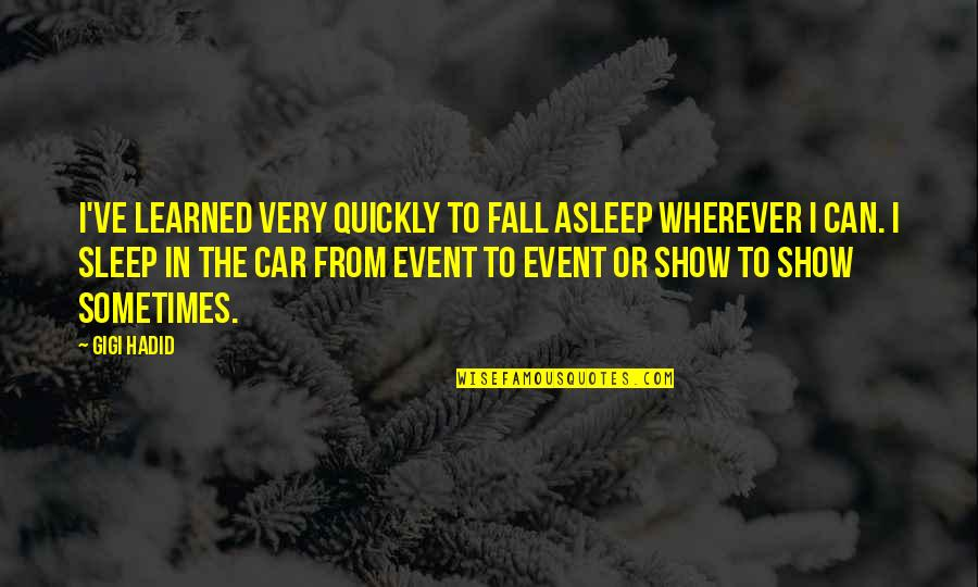 Car Show Quotes By Gigi Hadid: I've learned very quickly to fall asleep wherever