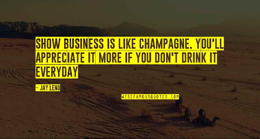 Car Show Quotes By Jay Leno: Show business is like Champagne. You'll appreciate it