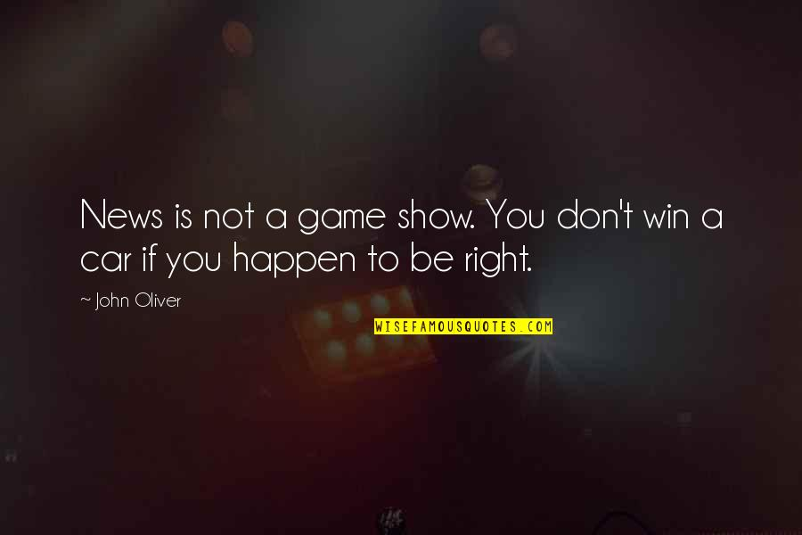 Car Show Quotes By John Oliver: News is not a game show. You don't