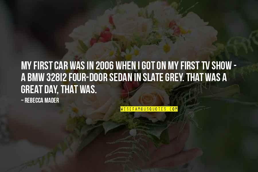 Car Show Quotes By Rebecca Mader: My first car was in 2006 when I