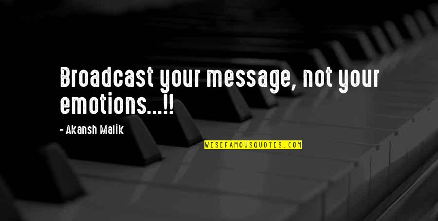 Car Talk Famous Quotes By Akansh Malik: Broadcast your message, not your emotions...!!