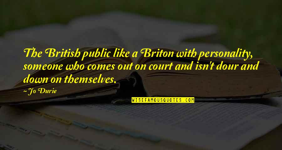 Car Talk Famous Quotes By Jo Durie: The British public like a Briton with personality,