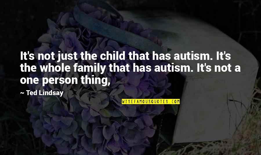 Car Talk Famous Quotes By Ted Lindsay: It's not just the child that has autism.