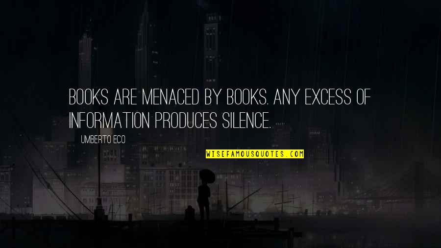 Car Talk Famous Quotes By Umberto Eco: Books are menaced by books. Any excess of