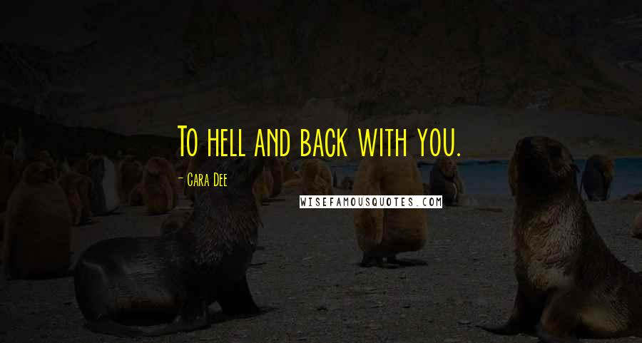 Cara Dee quotes: To hell and back with you.
