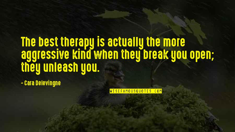 Cara Delevingne Quotes By Cara Delevingne: The best therapy is actually the more aggressive