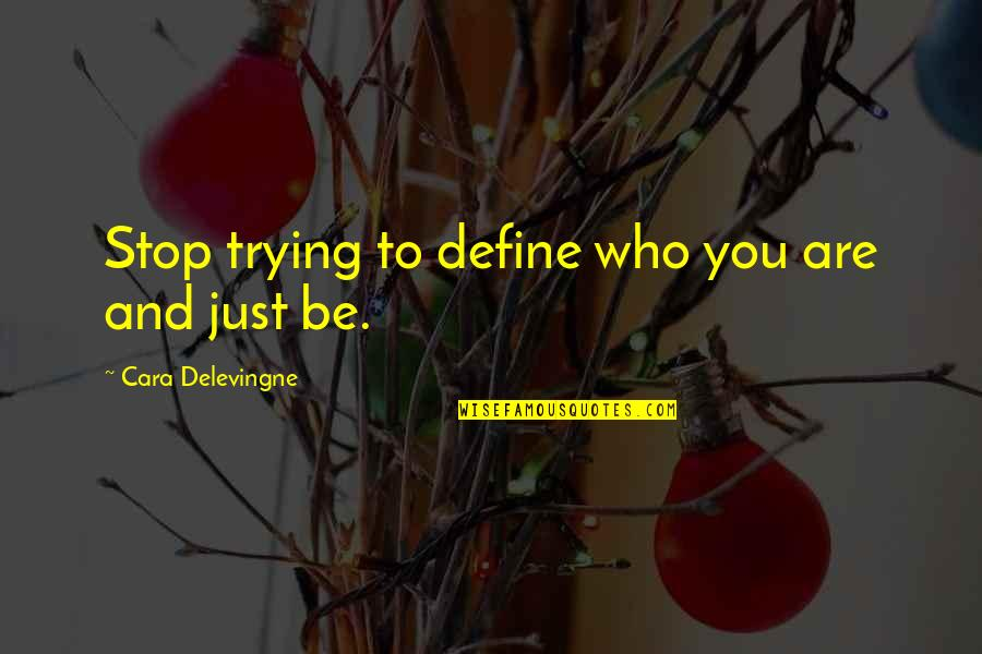 Cara Delevingne Quotes By Cara Delevingne: Stop trying to define who you are and