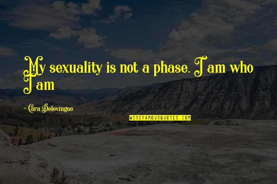 Cara Delevingne Quotes By Cara Delevingne: My sexuality is not a phase. I am