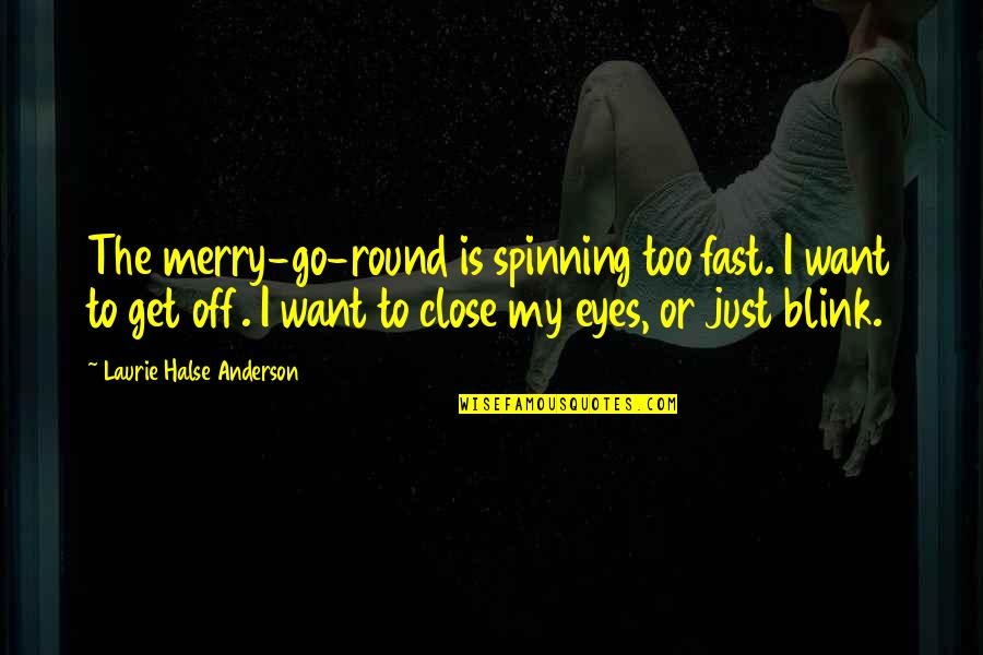 Caramel Skin Quotes By Laurie Halse Anderson: The merry-go-round is spinning too fast. I want