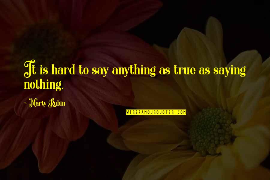 Caramel Skin Quotes By Marty Rubin: It is hard to say anything as true