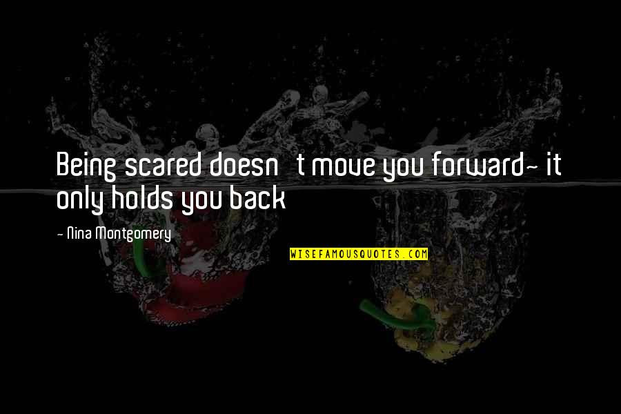 Caramel Skin Quotes By Nina Montgomery: Being scared doesn't move you forward~ it only