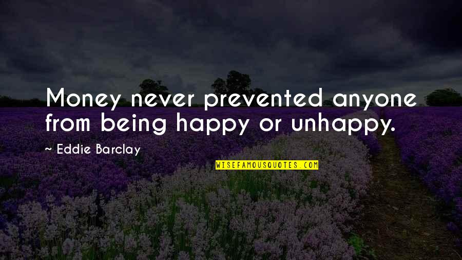 Caramelized Quotes By Eddie Barclay: Money never prevented anyone from being happy or