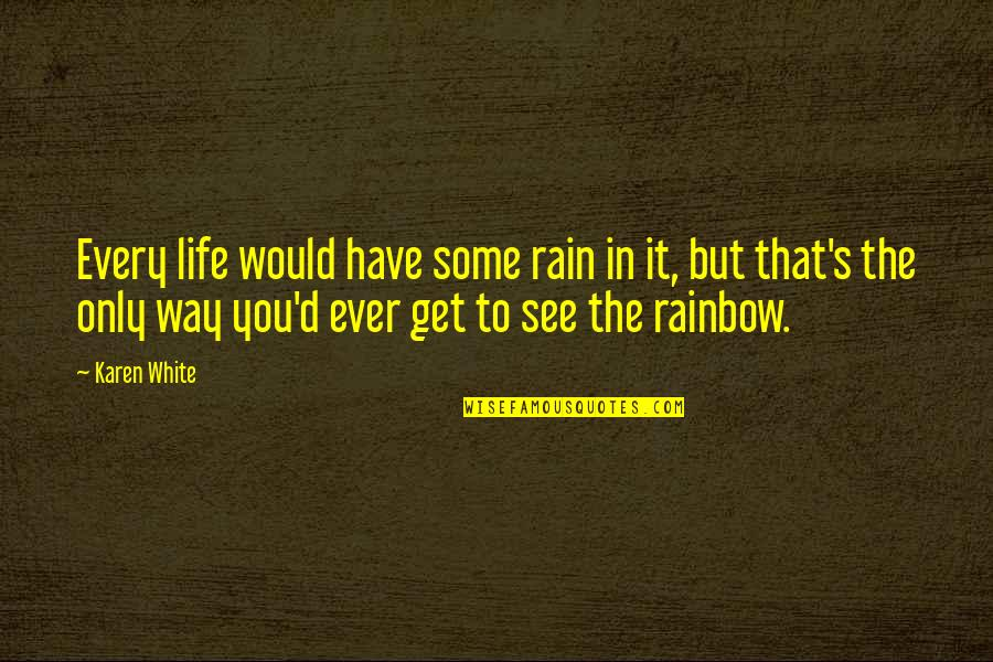Caramelized Quotes By Karen White: Every life would have some rain in it,